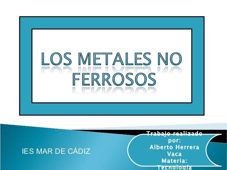 Trabajo realizado por: Alberto Herrera Vaca Materia: Tecnología IES MAR DE CÁDIZ
