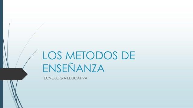 LOS METODOS DE ENSEÑANZA TECNOLOGIA EDUCATIVA