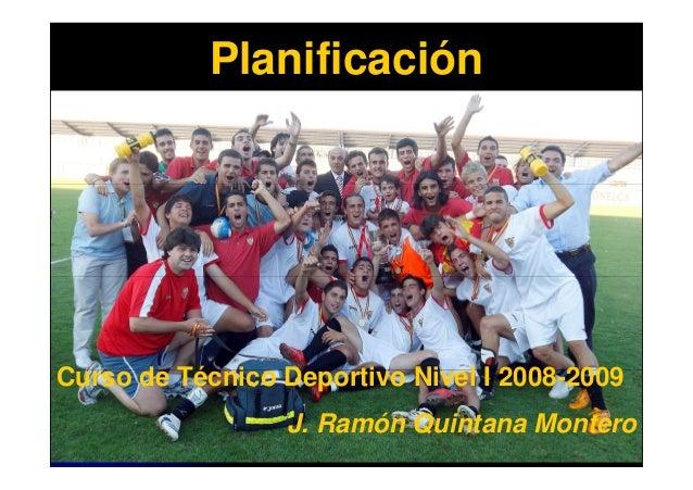 PlanificaciónCurso de Técnico Deportivo Nivel I 2008-2009                 J. Ramón Quintana Montero