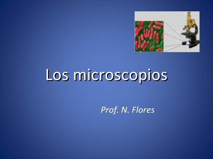 Los microscopios Prof. N. Flores