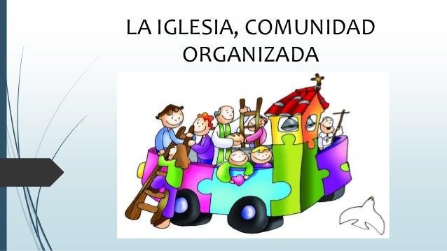 LA IGLESIA, COMUNIDAD ORGANIZADA