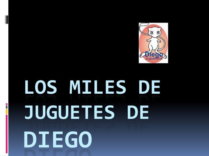 LOS MILES DEJUGUETES DEDIEGO