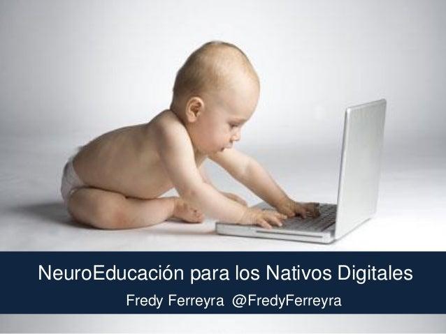 Fredy Ferreyra - NeuroEducación para los Nativos Digitales Slide 1