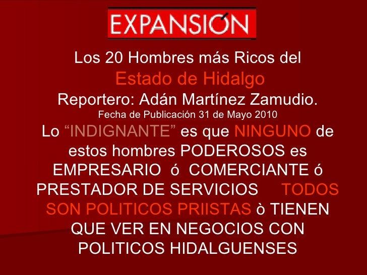 Los 20 Hombres más Ricos del Estado de Hidalgo Reportero: Adán Martínez Zamudio. Fecha de Publicación 31 de Mayo 2010 Lo  ...
