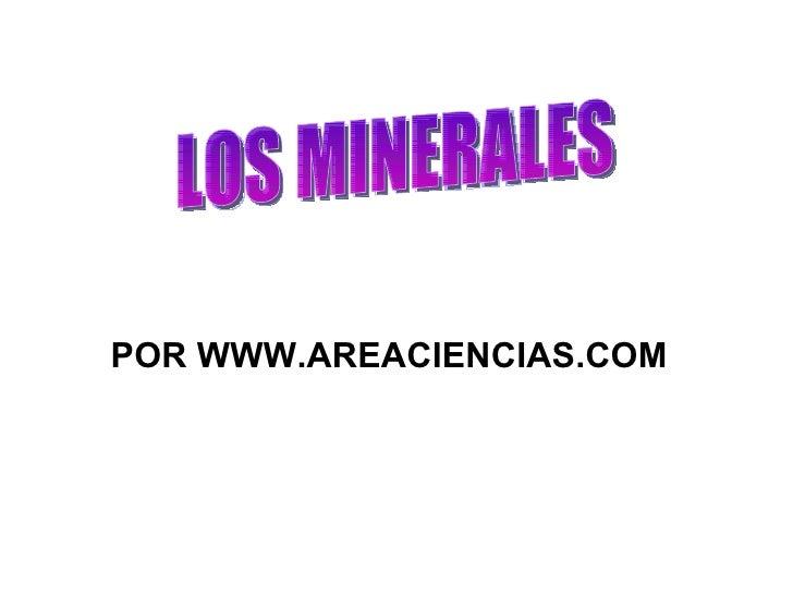 LOS MINERALES POR WWW.AREACIENCIAS.COM