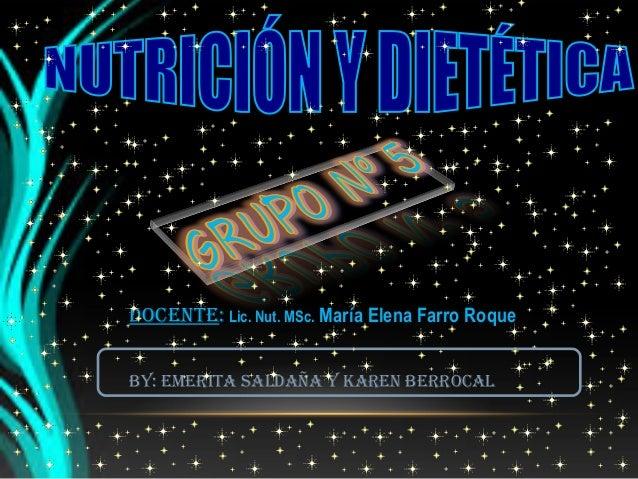 DOCENTE: Lic. Nut. MSc. María Elena Farro RoqueBY: EmEriTa salDaña Y karEN BErrOCal