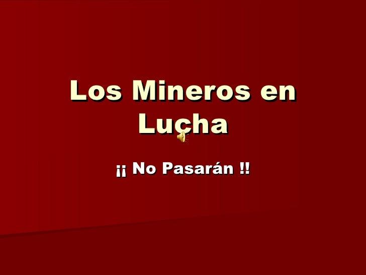 Los Mineros en    Lucha  ¡¡ No Pasarán !!