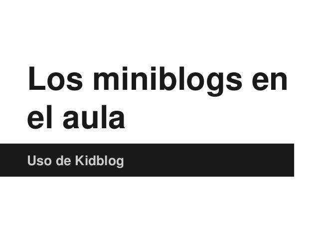Los miniblogs en el aula Uso de Kidblog