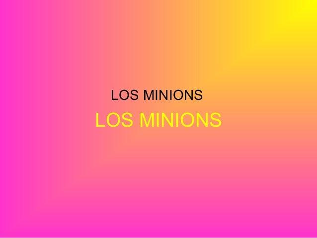 LOS MINIONS LOS MINIONS