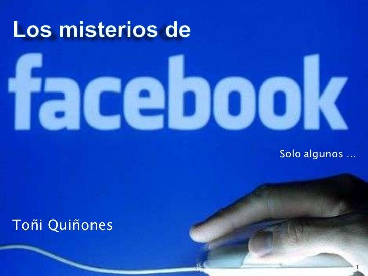 Los misterios de <br />Solo algunos …<br />Toñi Quiñones <br />1<br />