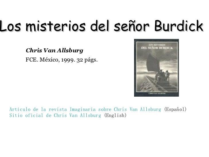 Los misterios del señor Burdick  Artículo de la revista Imaginaria sobre  Chris  Van  Allsburg  (Español) Sitio oficial de...