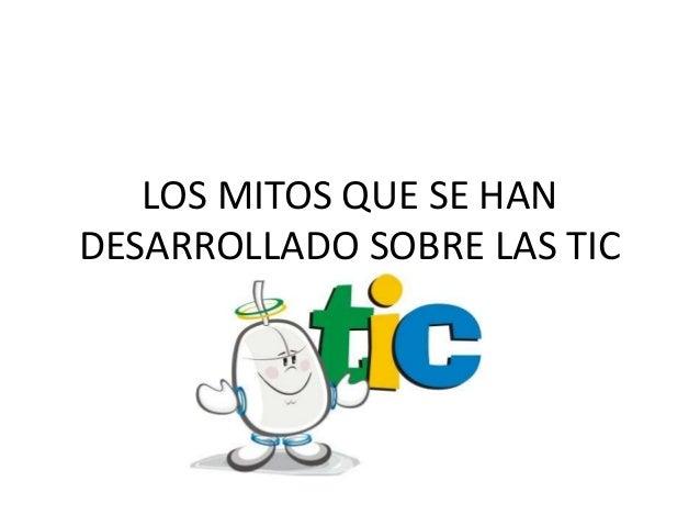 LOS MITOS QUE SE HAN DESARROLLADO SOBRE LAS TIC