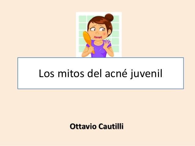 Los mitos del acné juvenil Ottavio Cautilli