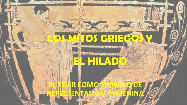 LOS MITOS GRIEGOS Y EL HILADO EL TEJER COMO SÍMBOLO DE REPRESENTACIÓN FEMENINA