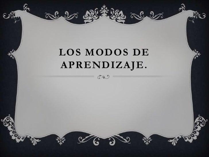 LOS MODOS DE APRENDIZAJE.<br />