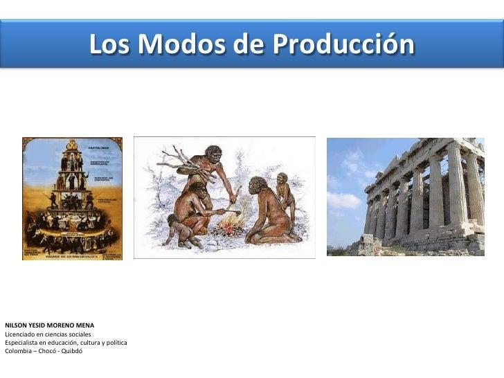 Los Modos de Producción <br />NILSON YESID MORENO MENA <br />Licenciado en ciencias sociales <br />Especialista en educaci...