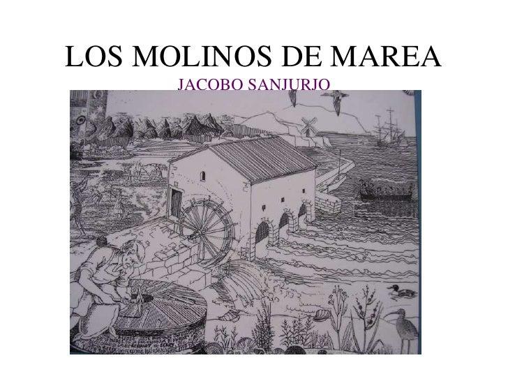LOS MOLINOS DE MAREA      JACOBO SANJURJO