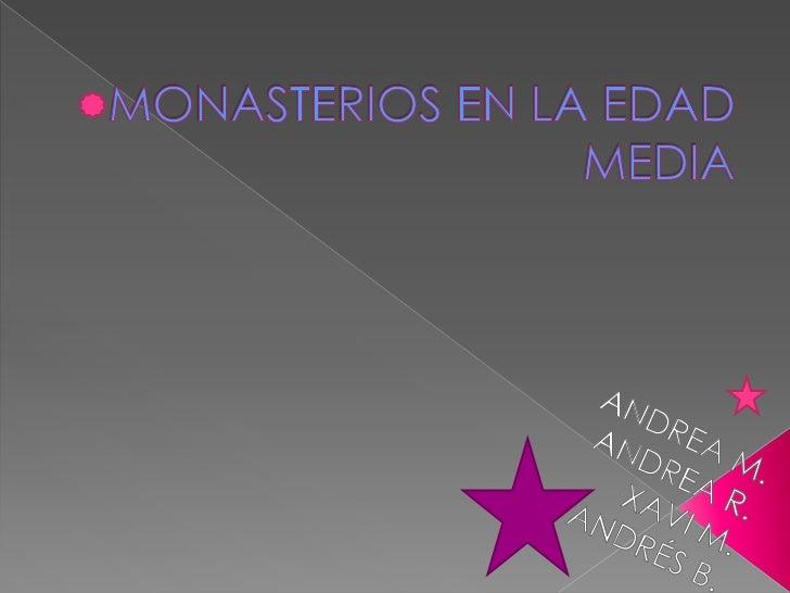 MONASTERIOS EN LA EDAD MEDIA <br />ANDREA M.ANDREA R.<br />XAVI M.<br />ANDRÉS B.   <br />