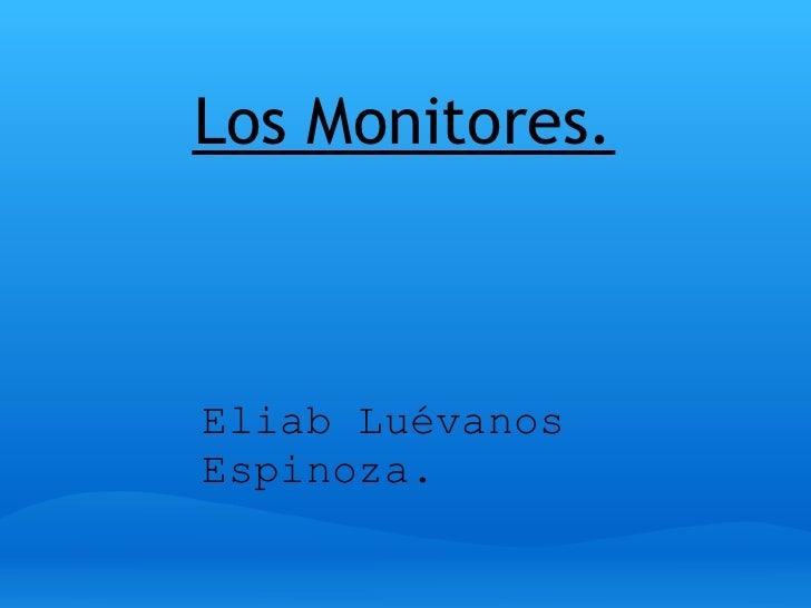 Los Monitores.    Eliab Luévanos Espinoza.