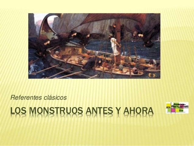 Referentes clásicos  LOS MONSTRUOS ANTES Y AHORA