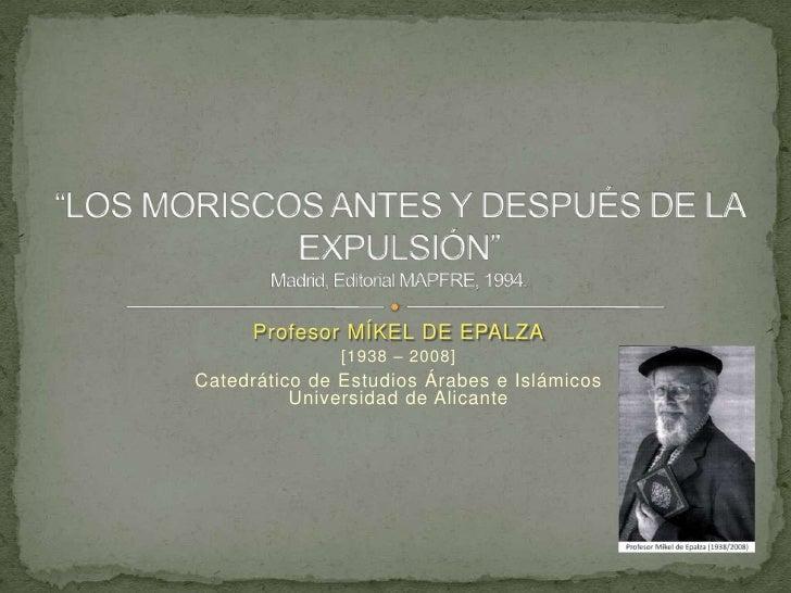 """Profesor MÍKEL DE EPALZA<br />[1938 – 2008]<br />Catedrático de Estudios Árabes e IslámicosUniversidad de Alicante<br />""""L..."""