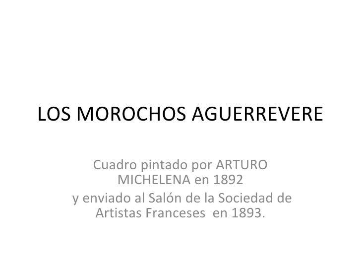 LOS MOROCHOS AGUERREVERE Cuadro pintado por ARTURO MICHELENA en 1892 y enviado al Salón de la Sociedad de Artistas Frances...
