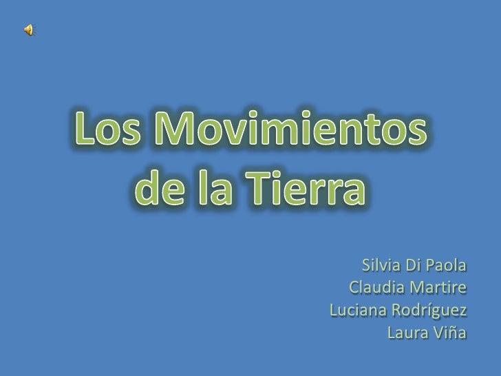 Los Movimientos de la Tierra<br />Silvia Di Paola<br />Claudia Martire<br />Luciana Rodríguez<br />Laura Viña<br />