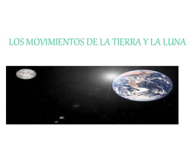 LOS MOVIMIENTOS DE LA TIERRA Y LA LUNA