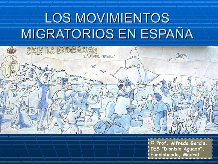 """LOS MOVIMIENTOS MIGRATORIOS EN ESPAÑA © Prof. Alfredo García. IES """"Dionisio Aguado"""", Fuenlabrada, Madrid"""
