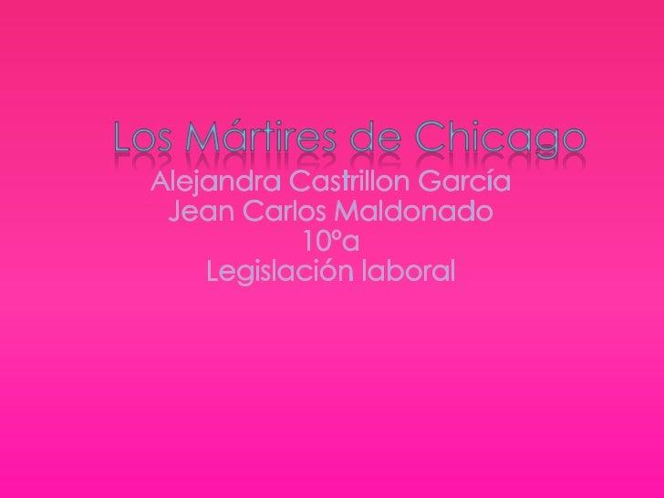 Los Mártires de Chicago<br />Alejandra Castrillon García<br />Jean Carlos Maldonado<br />10ºa<br />Legislación laboral<br />