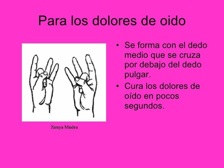 Para los dolores de oido <ul><li>Se forma con el dedo medio que se cruza por debajo del dedo pulgar. </li></ul><ul><li>Cur...
