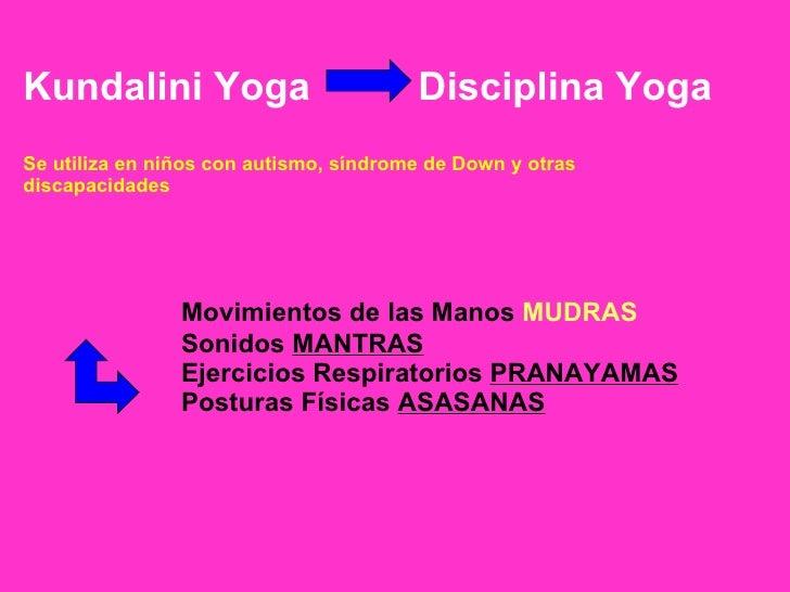 Kundalini Yoga Disciplina Yoga Se utiliza en niños con autismo, síndrome de Down y otras discapacidades Movimientos de las...
