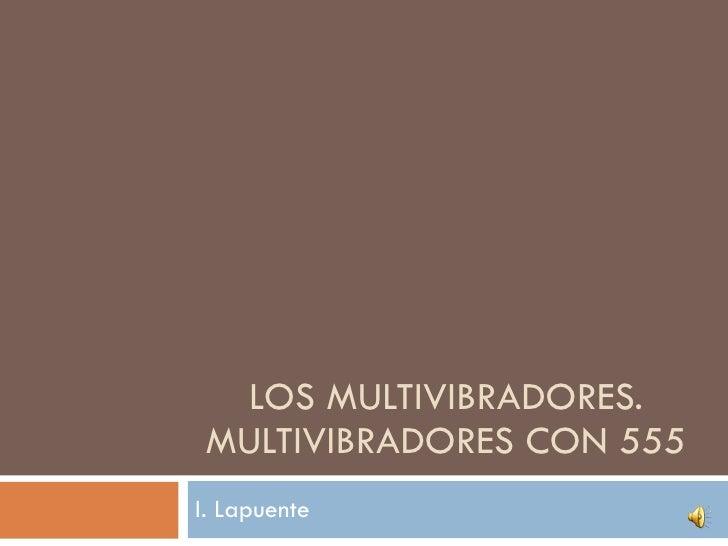 LOS MULTIVIBRADORES. MULTIVIBRADORES CON 555 I. Lapuente