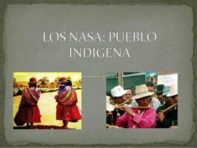  Los Nasa mas conocidos como los Paeces es grupo indígena con 120,0000 habitantes, ubicados en el departamento del Cauca,...