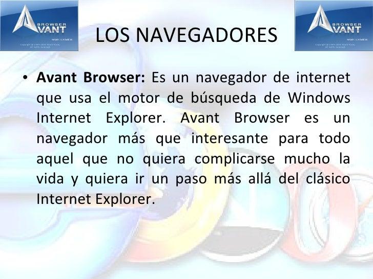 LOS NAVEGADORES <ul><li>Avant Browser:  Es un navegador de internet que usa el motor de búsqueda de Windows Internet Explo...