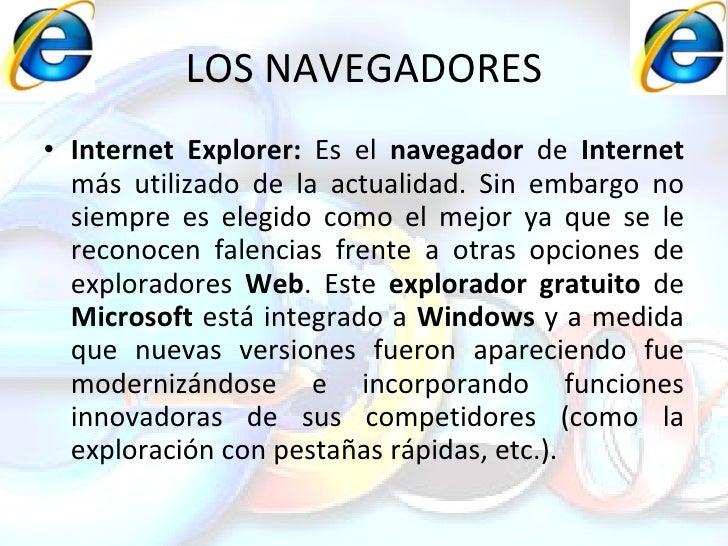 LOS NAVEGADORES <ul><li>Internet Explorer:  Es el  navegador  de  Internet  más utilizado de la actualidad. Sin embargo no...