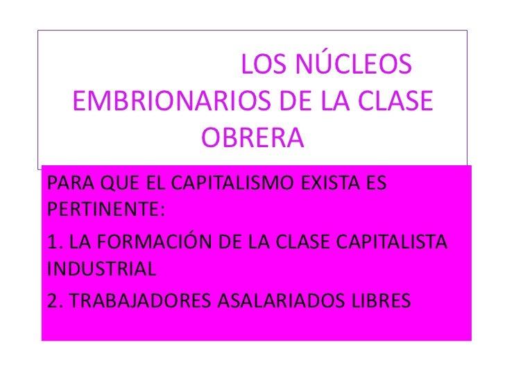 LOS NÚCLEOS  EMBRIONARIOS DE LA CLASE         OBRERAPARA QUE EL CAPITALISMO EXISTA ESPERTINENTE:1. LA FORMACIÓN DE LA CLAS...