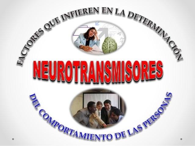 SON SUSTANCIAS QUÍMICAS QUE FACILITAN LA TRANSMISIÓN DE LOS IMPULSOS NERVIOSOS A TRAVÉS DE LA SINAPSIS DE UNA NEURONA A OT...