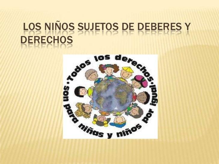 LOS NIÑOS SUJETOS DE DEBERES YDERECHOS
