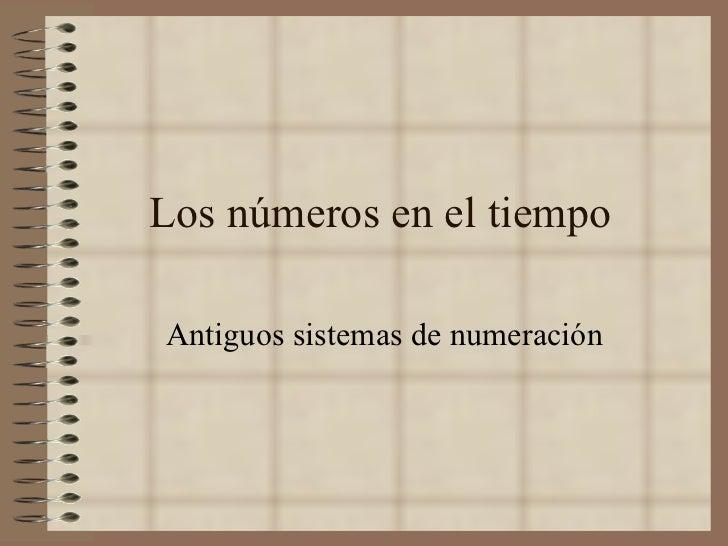 Los números en el tiempo Antiguos sistemas de numeración
