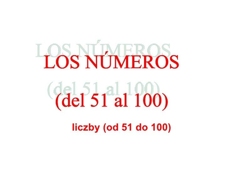 LOS NÚMEROS (del 51 al 100) liczby (od  5 1 do  10 0)