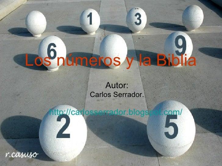 Los números y la Biblia Autor: Carlos Serrador. http :// carlosserrador.blogspot.com /