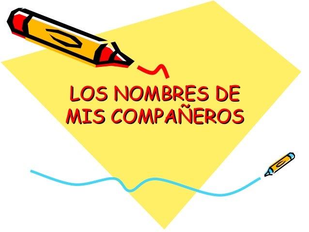 LOS NOMBRES DELOS NOMBRES DE MIS COMPAÑEROSMIS COMPAÑEROS