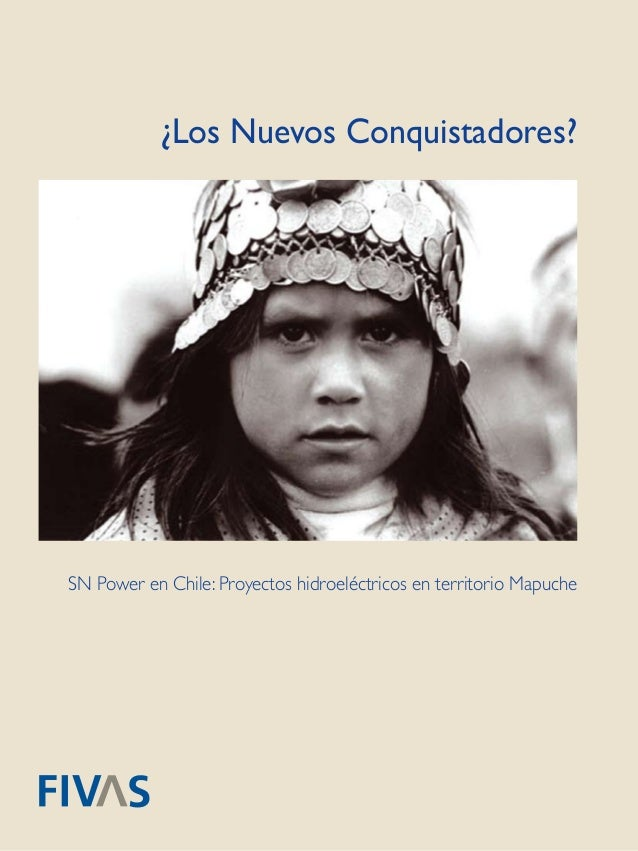 1 ¿Los Nuevos Conquistadores? SN Power en Chile: Proyectos hidroeléctricos en territorio Mapuche
