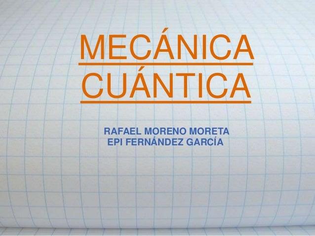 MECÁNICA CUÁNTICA RAFAEL MORENO MORETA EPI FERNÁNDEZ GARCÍA