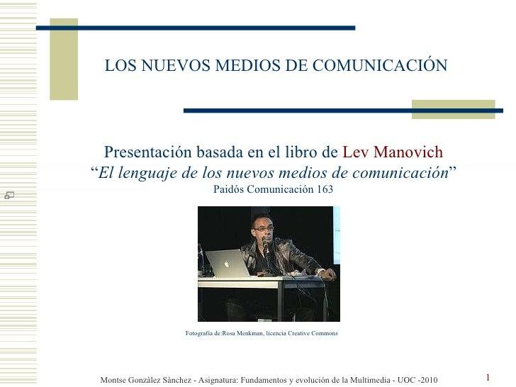 """LOS NUEVOS MEDIOS DE COMUNICACIÓN Presentación basada en el libro de  Lev Manovich """" El lenguaje de los nuevos medios de c..."""