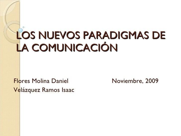 LOS NUEVOS PARADIGMAS DE LA COMUNICACIÓN Flores Molina Daniel  Noviembre, 2009 Velázquez Ramos Isaac