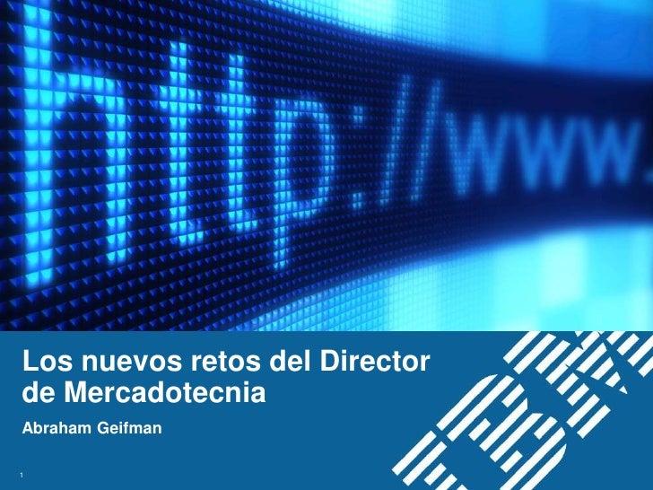 Los nuevos retos del Directorde MercadotecniaAbraham Geifman1                               © 2012 IBM Corporation