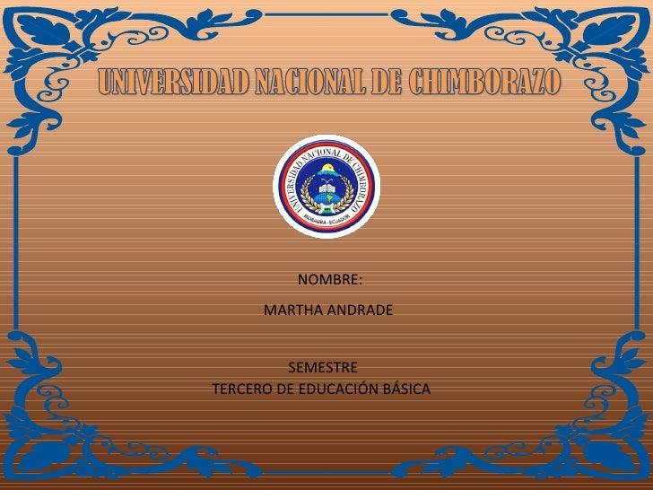 NOMBRE: MARTHA ANDRADE  SEMESTRE  TERCERO DE EDUCACIÓN BÁSICA