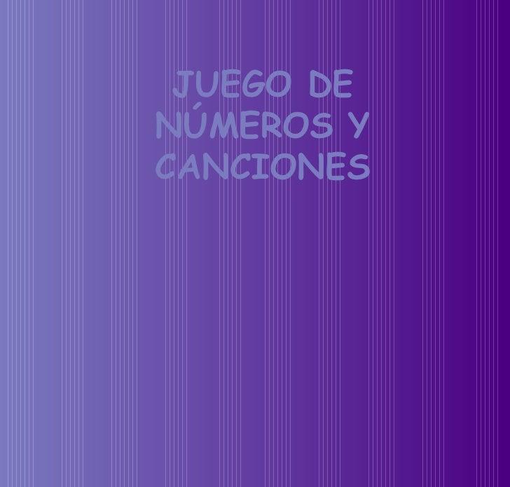 JUEGO DE NÚMEROS Y CANCIONES